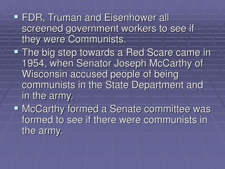 FDR, Truman and Eisenhower all screened government workers to see if they were Communists.