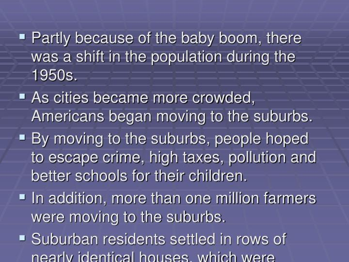 Partly because of the baby boom, there was a shift in the population during the 1950s.