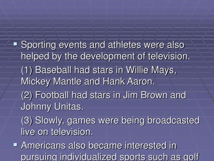 Sporting events and athletes were also helped by the development of television.