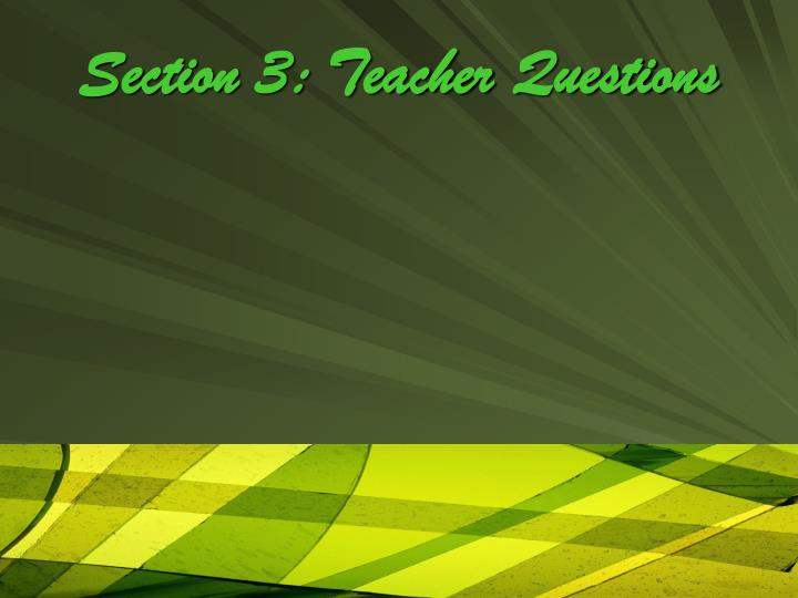 Section 3: Teacher Questions