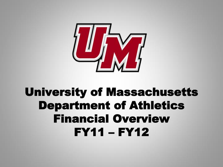 University of massachusetts department of athletics financial overview fy11 fy12