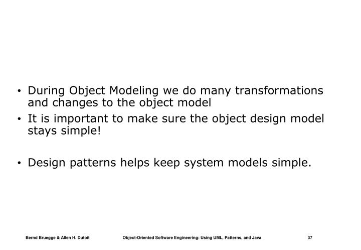 During Object Modeling we do many transformations and changes to the object model