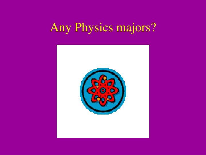 Any Physics majors?