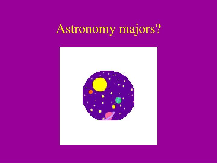 Astronomy majors?