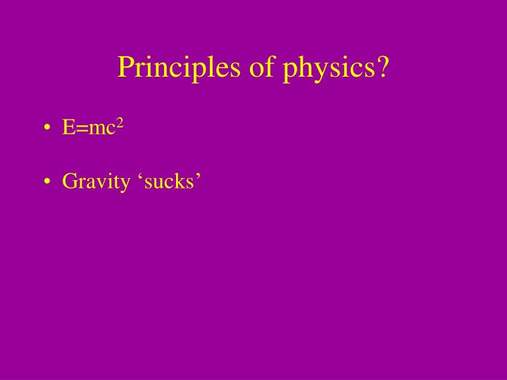 Principles of physics?