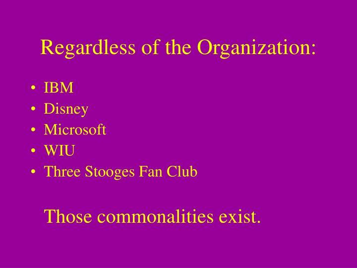 Regardless of the Organization: