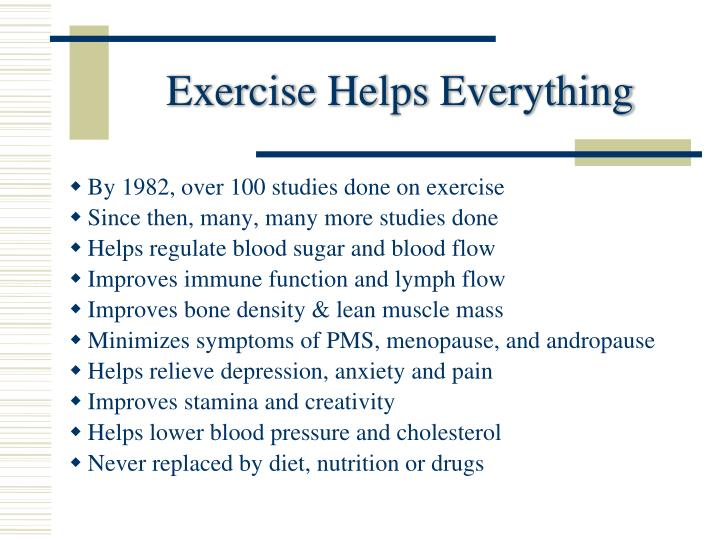 Exercise Helps Everything