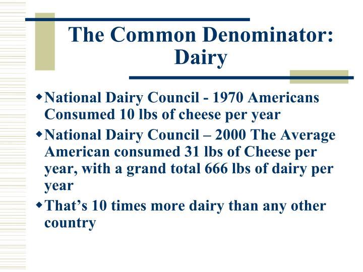 The Common Denominator:  Dairy