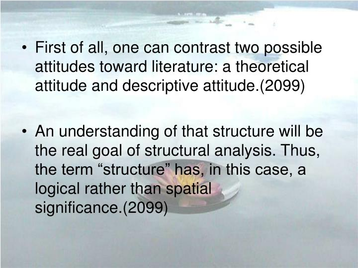 First of all, one can contrast two possible attitudes toward literature: a theoretical attitude and ...