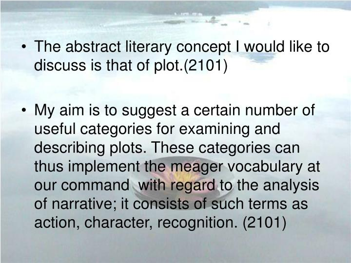 The abstract literary concept I would like to discuss is that of plot.(2101)