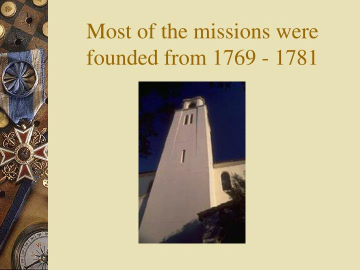 Most of the missions were founded from 1769 - 1781