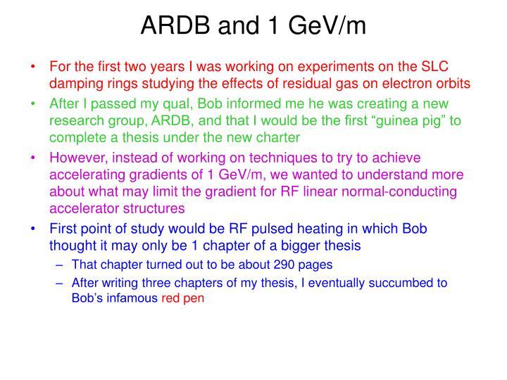 ARDB and 1 GeV/m