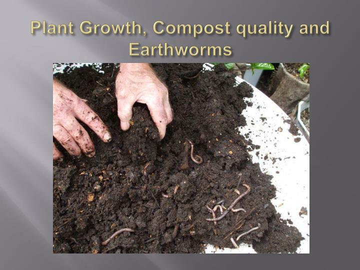 Plant Growth, Compost quality and Earthworms