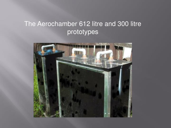 The Aerochamber 612 litre and 300 litre prototypes