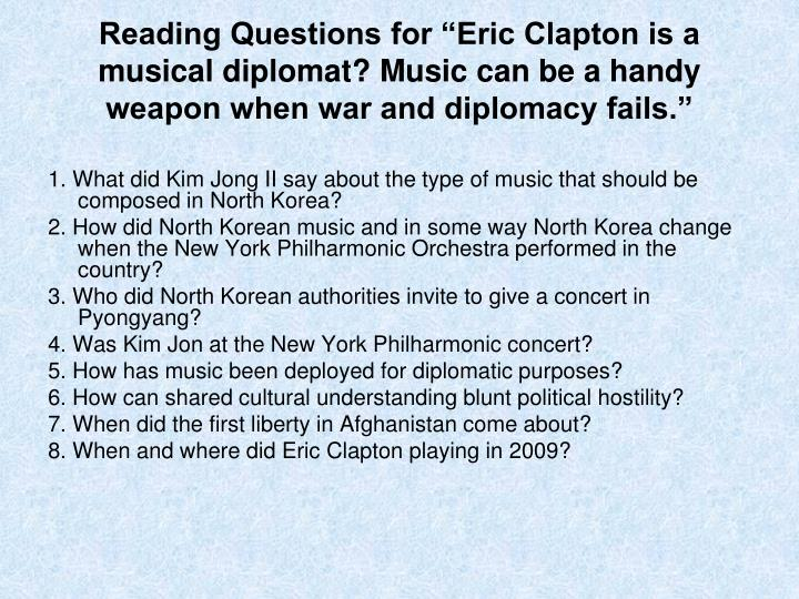 "Reading Questions for ""Eric Clapton is a musical diplomat? Music can be a handy weapon when war and diplomacy fails."""