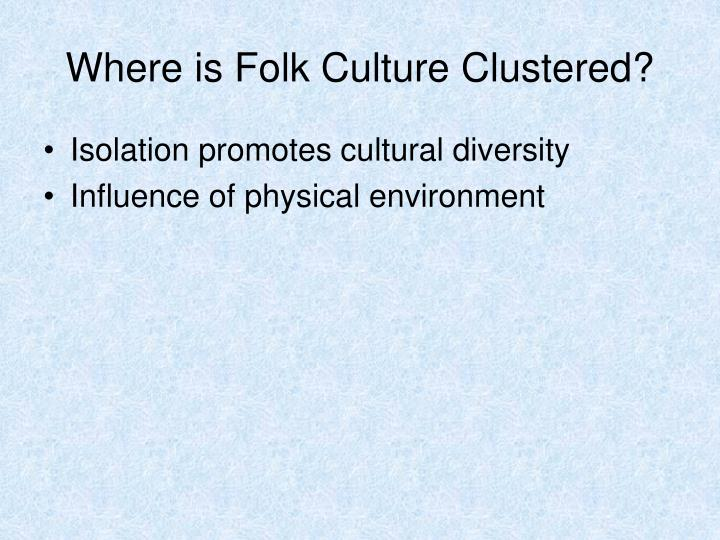 Where is Folk Culture Clustered?