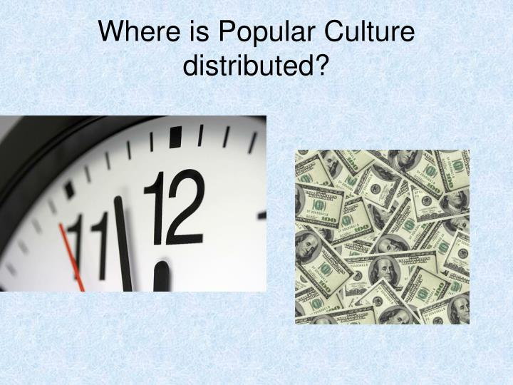 Where is Popular Culture distributed?