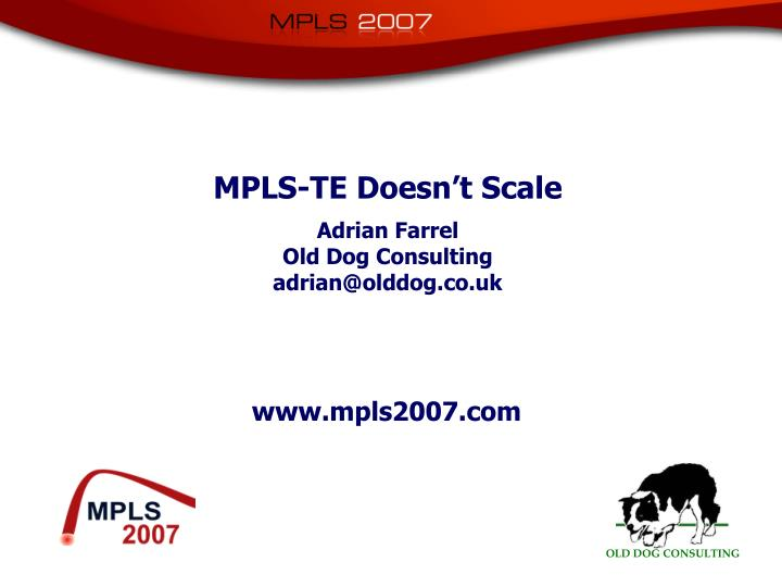 Mpls te doesn t scale adrian farrel old dog consulting adrian@olddog co uk