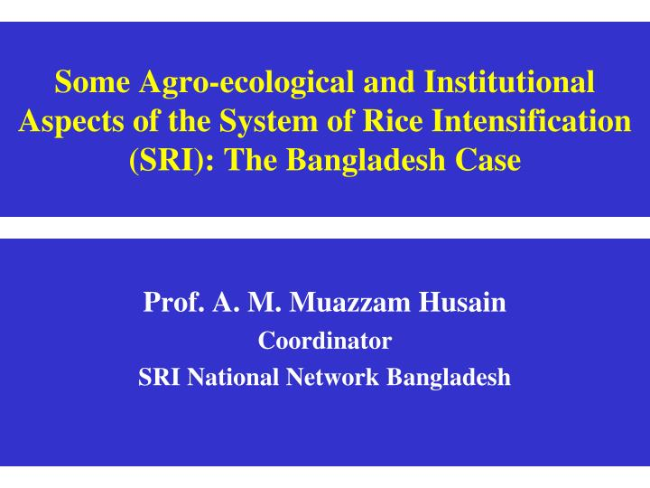 Some Agro-ecological and Institutional Aspects of the System of Rice Intensification (SRI): The Bangladesh Case