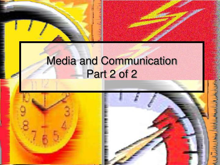 Media and communication part 2 of 2