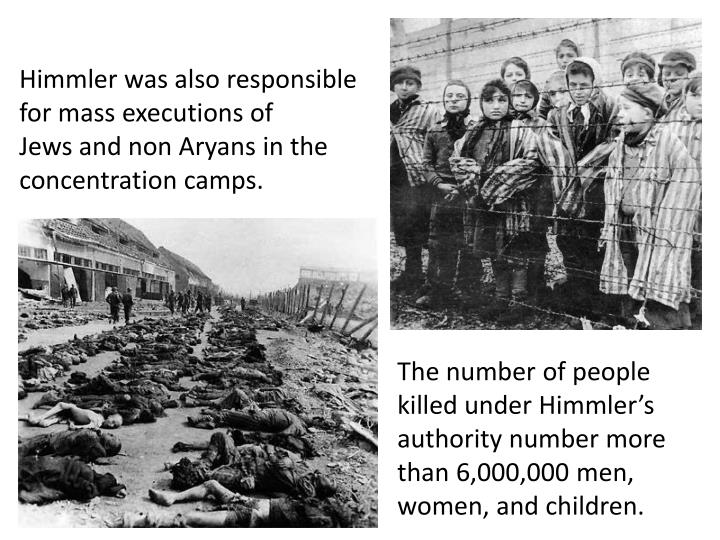 Himmler was also responsible for mass executions of