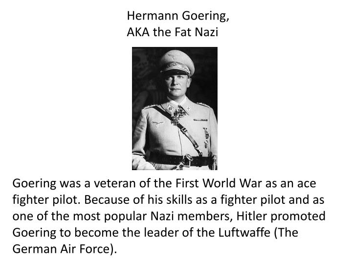 Hermann Goering, AKA the Fat Nazi