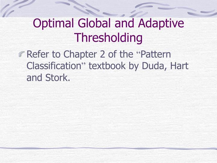 Optimal Global and Adaptive Thresholding