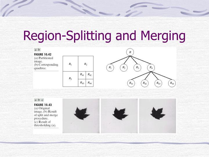 Region-Splitting and Merging