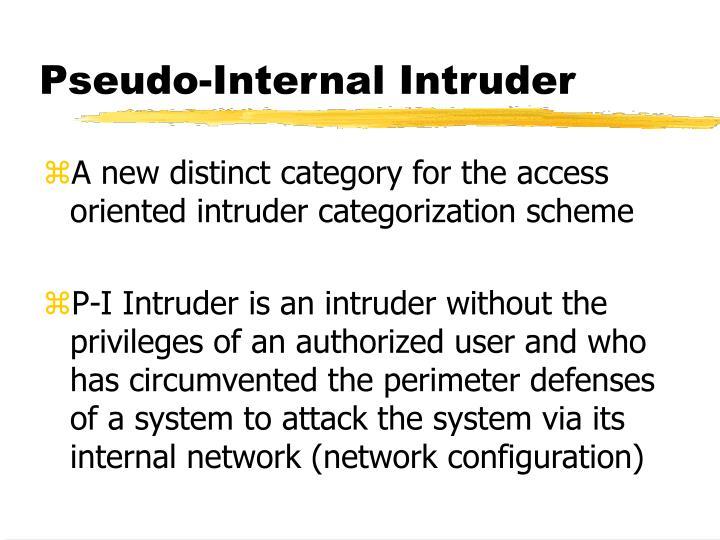 Pseudo-Internal Intruder