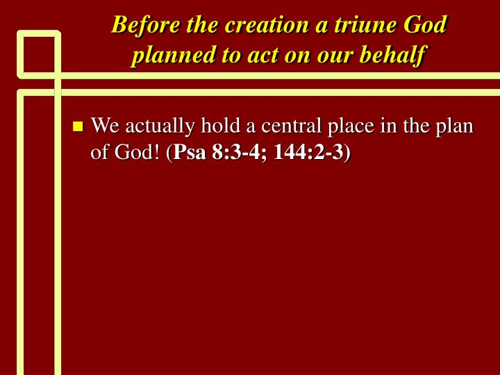 Before the creation a triune God planned to act on our behalf