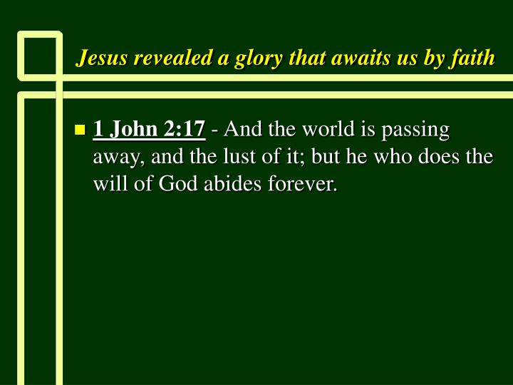 Jesus revealed a glory that awaits us by faith