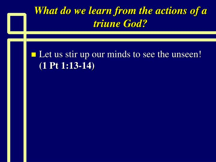 What do we learn from the actions of a triune God?