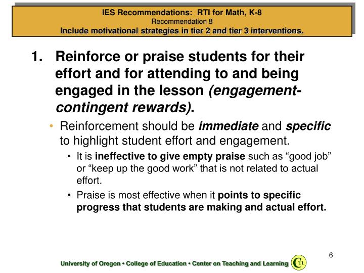 Reinforce or praise students for their effort and for attending to and being engaged in the lesson