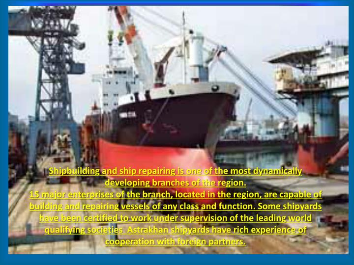 Shipbuilding and ship repairing is one of the most dynamically developing branches of the region.