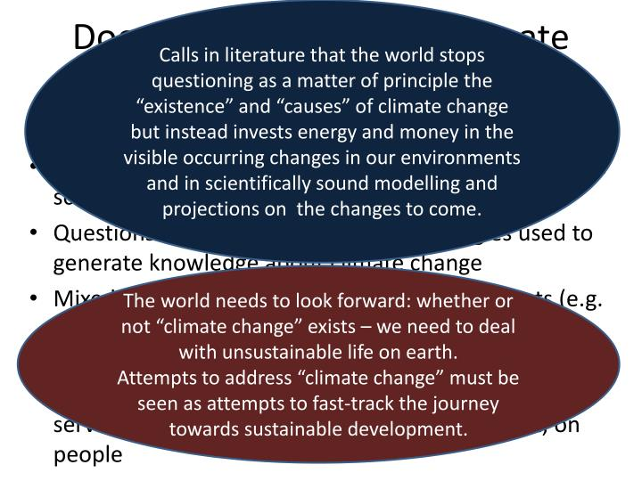 "Calls in literature that the world stops questioning as a matter of principle the ""existence"" and ""causes"" of climate change but instead invests energy and money in the visible occurring changes in our environments and in scientifically sound modelling and projections on  the changes to come."