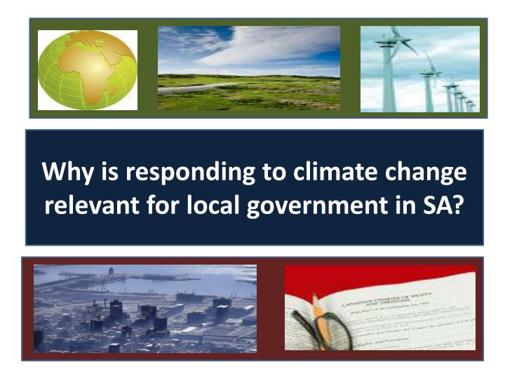 Why is responding to climate change relevant for local government in SA?