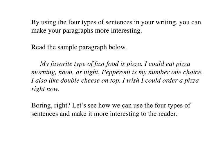 By using the four types of sentences in your writing, you can