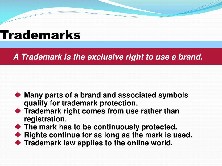 A Trademark is the exclusive right to use a brand.
