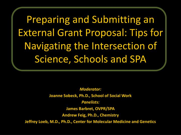 Preparing and Submitting an External Grant Proposal: Tips for Navigating the Intersection of Science, Schools and SPA