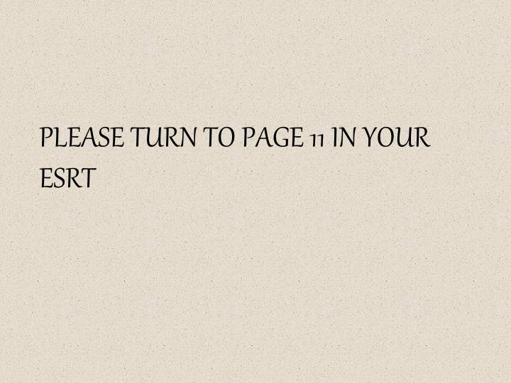 PLEASE TURN TO PAGE 11 IN YOUR ESRT