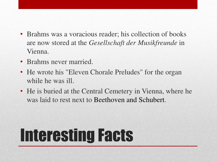 Brahms was a voracious reader; his collection of books are now stored at the
