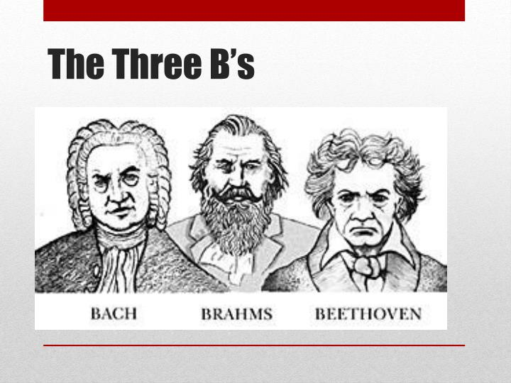 The Three B's