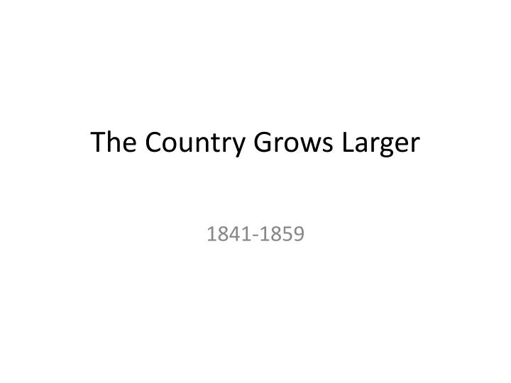 The Country Grows Larger