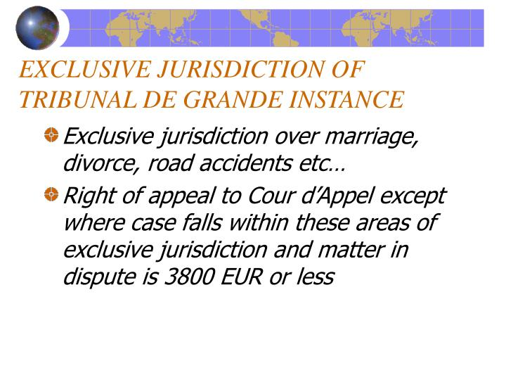 EXCLUSIVE JURISDICTION OF TRIBUNAL DE GRANDE INSTANCE
