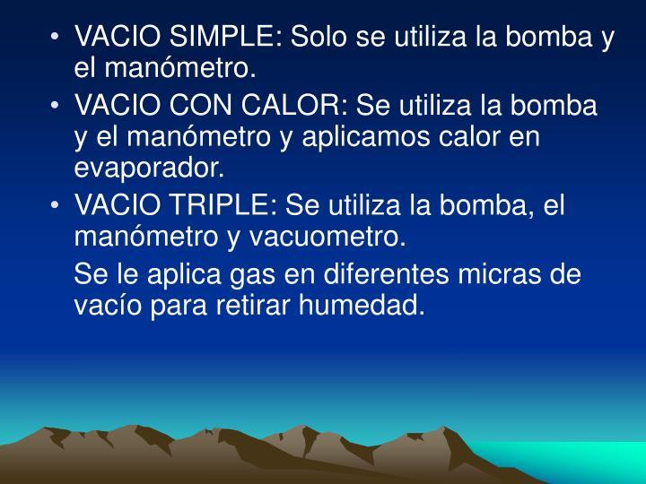 VACIO SIMPLE: Solo se utiliza la bomba y el manómetro.