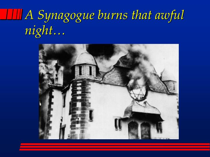 A Synagogue burns that awful night…