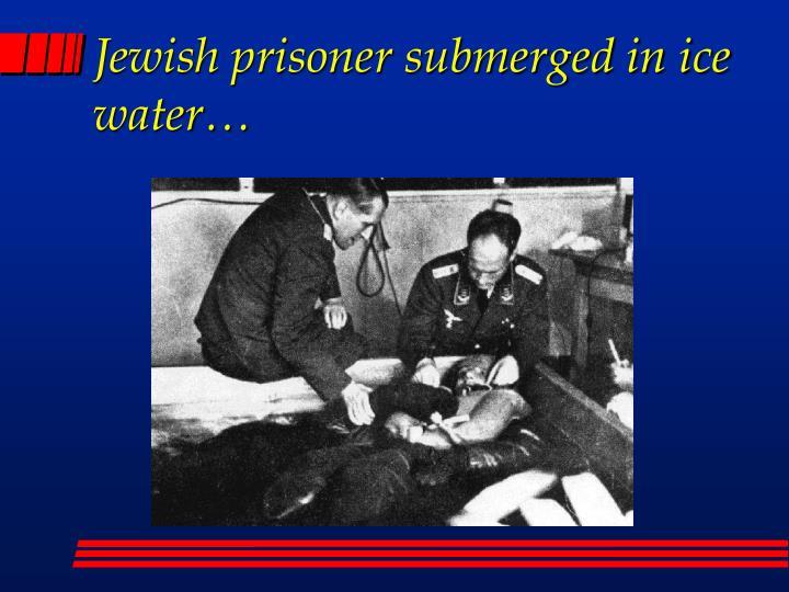 Jewish prisoner submerged in ice water…