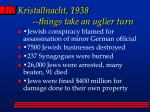 kristallnacht 1938 things take an uglier turn