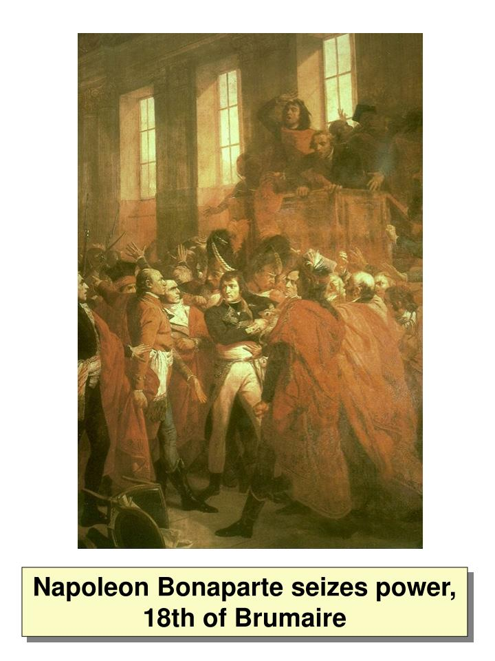 Napoleon Bonaparte seizes power, 18th of Brumaire
