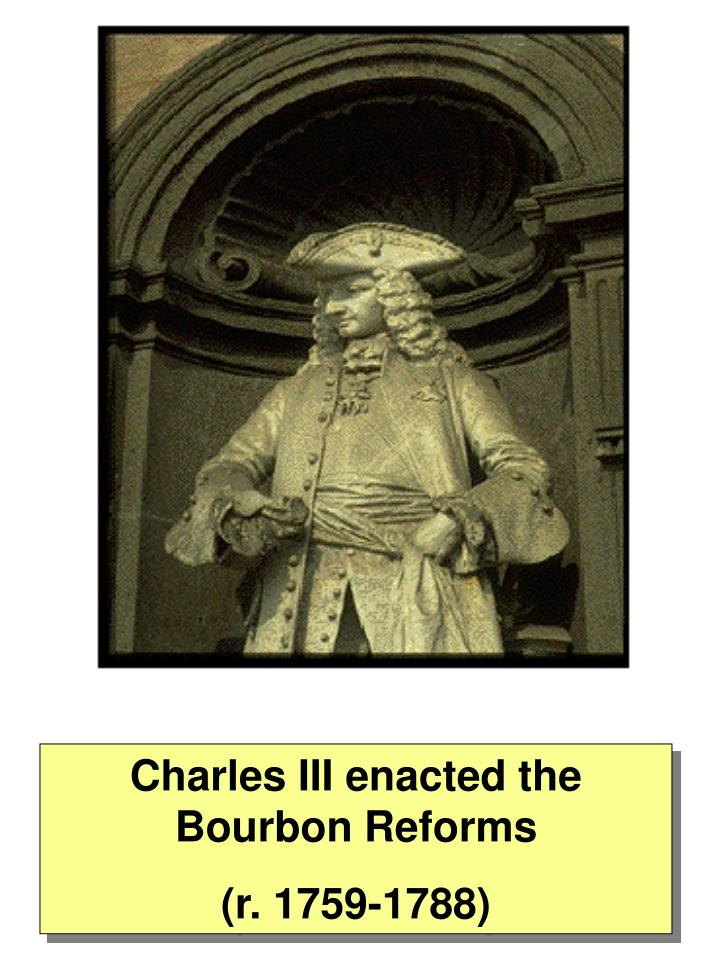 Charles III enacted the Bourbon Reforms